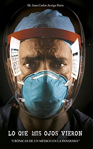 LO QUE MIS OJOS VIERON: Crónicas de un médico en la pandemia (Spanish Edition)