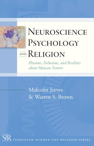 Compare Textbook Prices for Neuroscience, Psychology, and Religion: Illusions, Delusions, and Realities about Human Nature Templeton Science and Religion Series First edition Edition ISBN 9781599471471 by Malcolm Jeeves,Warren S. Brown