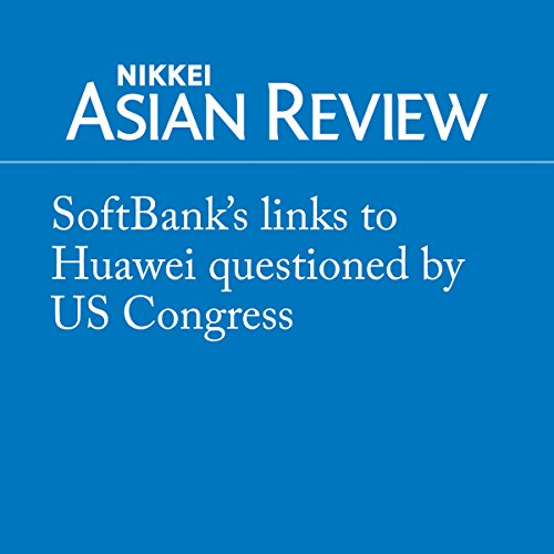 SoftBank's links to Huawei questioned by US Congress audiobook cover art