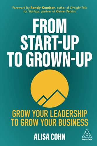 Compare Textbook Prices for From Start-Up to Grown-Up: Grow Your Leadership to Grow Your Business 1 Edition ISBN 9781398601383 by Cohn, Alisa