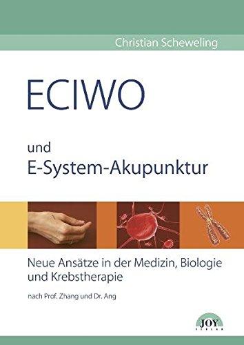 ECIWO und E-System-Akupunktur. Neue Ansätze in der Medizin, Biologie und Krebstherapie