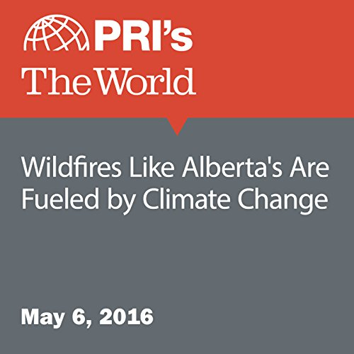 Wildfires Like Alberta's Are Fueled by Climate Change cover art