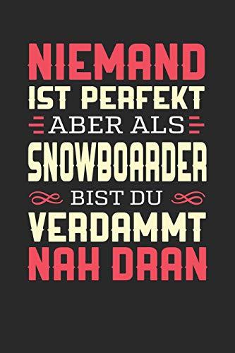 NIEMAND IST PERFEKT ABER ALS SNOWBOARDER BIST DU VERDAMMT NAH DRAN: Notizbuch A5 kariert 120 Seiten, Notizheft / Tagebuch / Reise Journal, perfektes Geschenk für Snowboarder