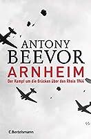 Arnheim: Der Kampf um die Bruecken ueber den Rhein 1944