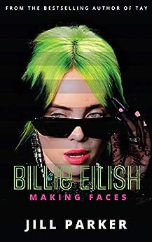 Billie Eilish : Making Faces by [Jill Parker ]