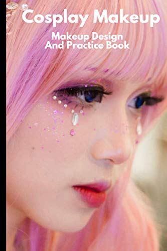 Cosplay Makeup: Makeup Design And Practice Book - Allows Makeup Artists to design and practice their deigns on paper first.