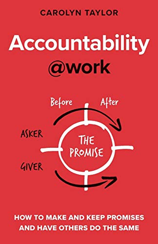Accountability at Work: How to make and keep promises and have others do the same (@work Series)