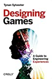 Designing Games: A Guide to Engineering Experiences - Tynan Sylvester