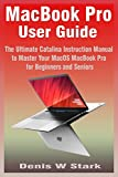 MacBook Pro User Guide: The Ultimate Catalina Instruction Manual to Master Your MacOS MacBook Pro for Beginners and Seniors
