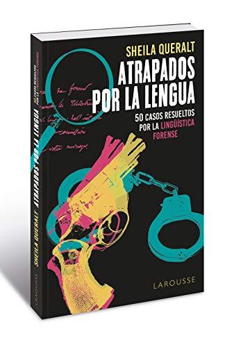 Atrapados por la lengua: 50 casos resueltos por la Lingüística Forense (LAROUSSE - Libros Ilustrados/ Prácticos - Arte y cultura)