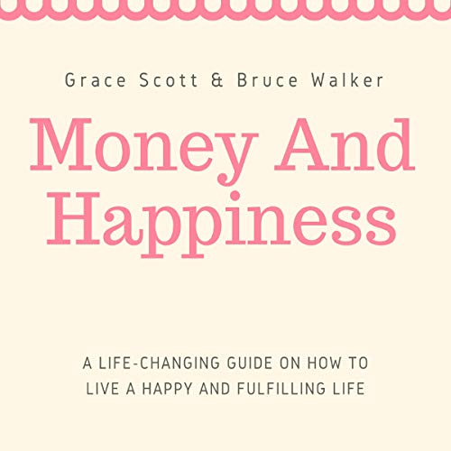 Money and Happiness: A Life-Changing Guide on How to Live a Happy and Fulfilling Life  By  cover art