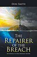 The Repairer of the Breach: Returning to Our Heavenly Father