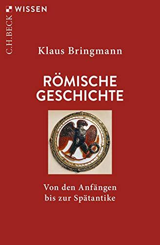 Römische Geschichte: Von den Anfängen bis zur Spätantike