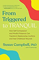 From Triggered to Tranquil: How Self-Compassion and Mindful Presence Can Transform Relationship Conflicts and Heal Childhood Wounds