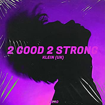 2 Good 2 Strong