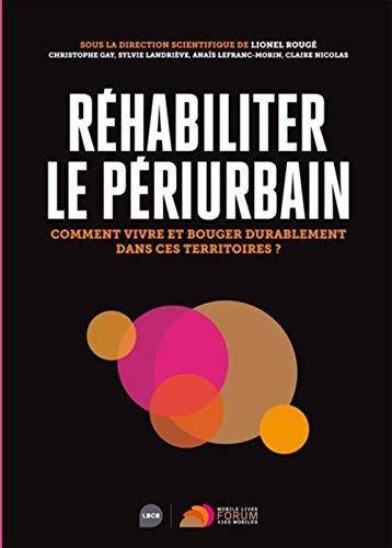 Rehabiliter le périurbain: Comment vivre et bouger durablement dans ces territoires ?