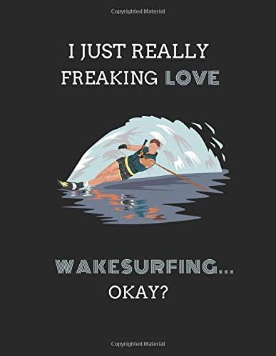 I Just Really Freaking Love Wakesurfing... Okay?: Lined & Sketch Paper Notebook, 2 In 1 Journal