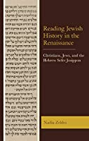 Reading Jewish History in the Renaissance: Christians, Jews, and the Hebrew Sefer Josippon