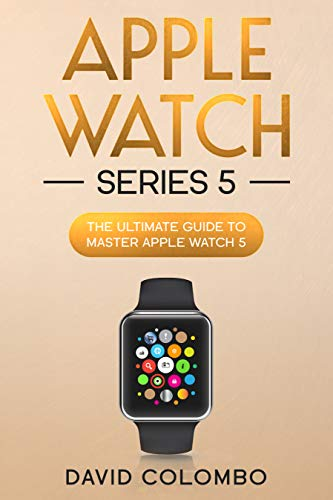 Apple Watch Series 5: The Ultimate Guide to Master Apple Watch 5