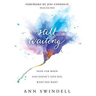 Still Waiting     Hope for When God Doesn't Give You What You Want              By:                                                                                                                                 Ann Swindell                               Narrated by:                                                                                                                                 Ann Swindell                      Length: 6 hrs and 17 mins     33 ratings     Overall 4.2