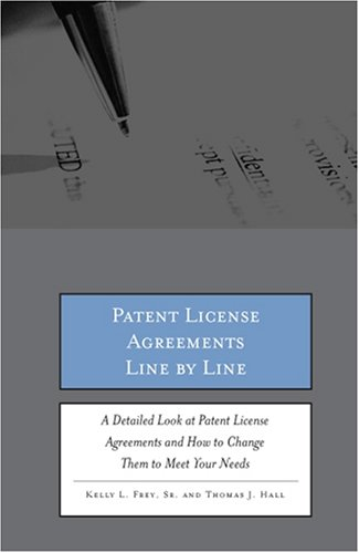 Patent License Agreements Line by Line: A Detailed Look at Patent License Agreements and How to Chan