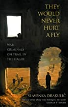 They Would Never Hurt A Fly: War Criminals on Trial in The Hague by Slavenka Drakulic (4-Mar-2004) Paperback