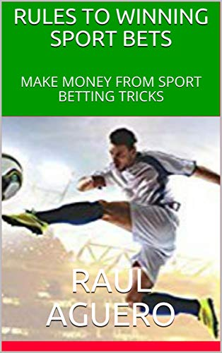 RULES TO WINNING SPORT BETS: MAKE MONEY FROM SPORT BETTING TRICKS (English Edition)