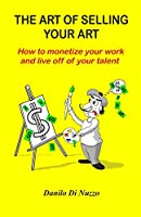 The art of selling your art: How to monetize your work and live off your talent