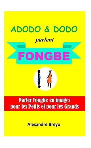 Adodo et Dodo Parlent Fongbé: Parler Fongbé Pour les Petits et les Grands (French Edition)