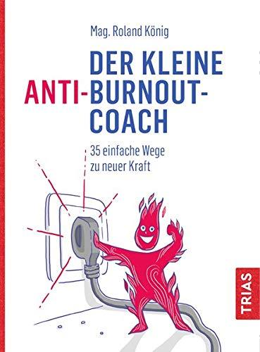 Der kleine Anti-Burnout-Coach: 35 einfache Wege zu neuer Kraft (Der kleine Coach)