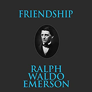 Friendship                   Written by:                                                                                                                                 Ralph Waldo Emerson                               Narrated by:                                                                                                                                 Phil Paonessa                      Length: 46 mins     Not rated yet     Overall 0.0