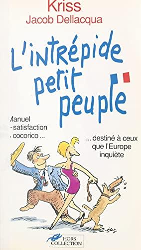 L'intrépide petit peuple: Manuel d'auto-satisfaction 100 % cocorico destiné à tous ceux que l'Europe inquiète (French Edition)