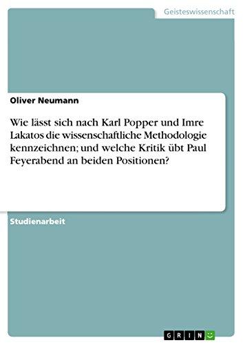 Wie lässt sich nach Karl Popper und Imre Lakatos die wissenschaftliche Methodologie kennzeichnen; und welche Kritik übt Paul Feyerabend an beiden Positionen?