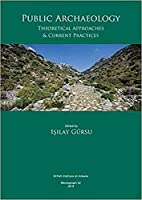 Public Archaeology: Theoretical Approaches & Current Practices (Biaa Monograph)