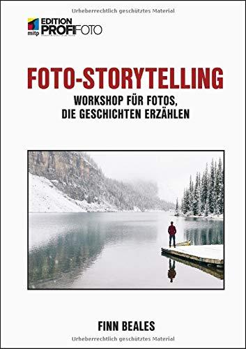 Foto-Storytelling: Workshop für Fotos, die Geschichten erzählen (mitp Edition ProfiFoto)