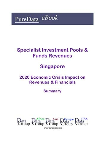 Specialist Investment Pools & Funds Revenues Singapore Summary: 2020 Economic Crisis Impact on Revenues & Financials (English Edition)