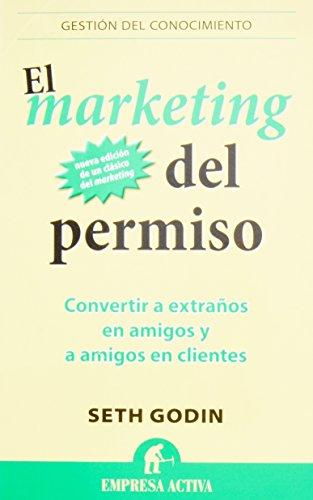 El Marketing Del Permiso: Convertir a extraños en amigos y a amigos en clientes: 1 (Gestion Del Conocimiento)