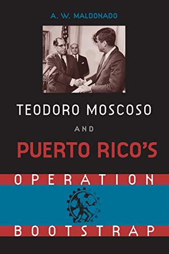 Teodoro Moscoso and Puerto Rico's Operation Bootstrap (English Edition)