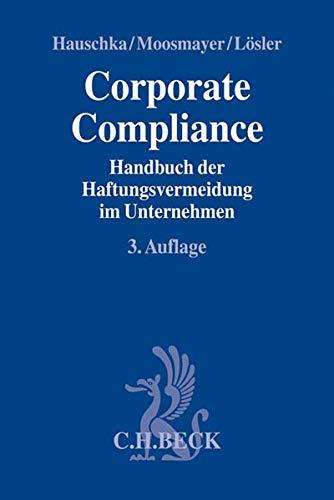 Corporate Compliance: Handbuch der Haftungsvermeidung im Unternehmen (Compliance für die Praxis)