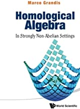 Homological Algebra: In Strongly Non-abelian Settings