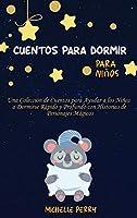 Cuentos para dormir para niños: Una Colección de Cuentos para Ayudar a los Niños a Dormirse Rápido y Profundo con Historias de Personajes Mágicos