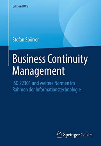 Business Continuity Management: ISO 22301 und weitere Normen im Rahmen der Informationstechnologie (Edition KWV)