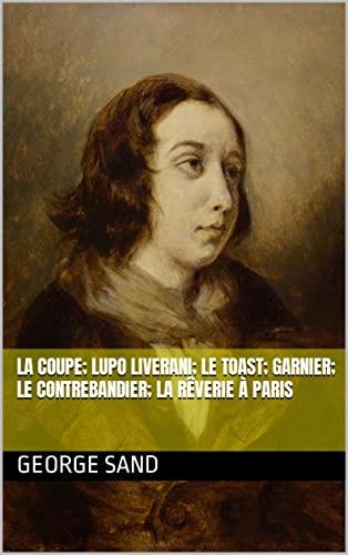 La Coupe; Lupo Liverani; Le Toast; Garnier; Le Contrebandier; La Rêverie à Paris (French Edition)