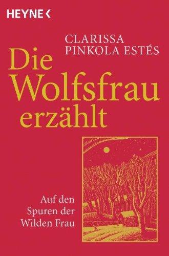 Die Wolfsfrau erzählt: Auf den Spuren der Wilden Frau