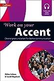Accent: B1-C2 (Collins Work on Your) (Audio- und Videoinhalte online verfügbar): Clearer Pronunciation for Better Communication