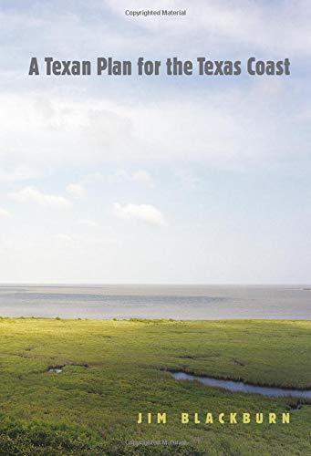 A Texan Plan for the Texas Coast (Gulf Coast Books, sponsored by Texas A&M University-Corpus Christi)