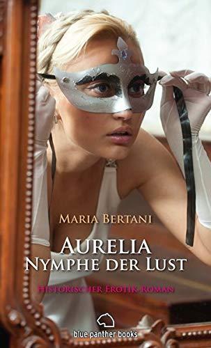 Aurelia - Nymphe der Lust | Historischer Erotik-Roman: Doch zunächst muss sie sich die Gunst des Meisters verdienen ...