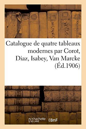 Catalogue de Quatre Tableaux Modernes par Corot, Diaz, Isabey, Van Marcke