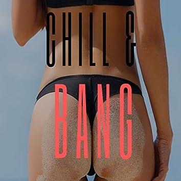Chill & Bang