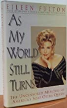 As My World Still Turns: The Uncensored Memoirs of America's Soap Opera Queen First edition by Fulton, Eileen, Atholl, Desmond, Cherkinian, Michael (1995) Hardcover